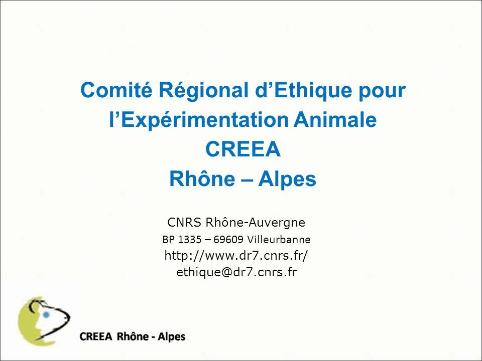 Comité Régional dEthique pour lExpérimentation Animale CREEA Rhône – Alpes CNRS Rhône-Auvergne BP 1335 – 69609 Villeurbanne http://www.dr7.cnrs.fr/ ethique@dr7.cnrs.fr