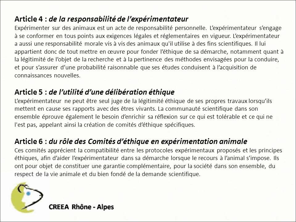 Article 4 : de la responsabilité de lexpérimentateur Expérimenter sur des animaux est un acte de responsabilité personnelle.