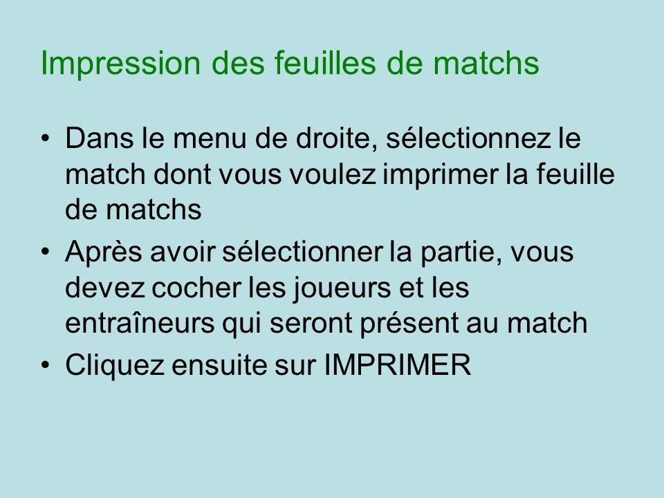 Impression des feuilles de matchs Dans le menu de droite, sélectionnez le match dont vous voulez imprimer la feuille de matchs Après avoir sélectionne