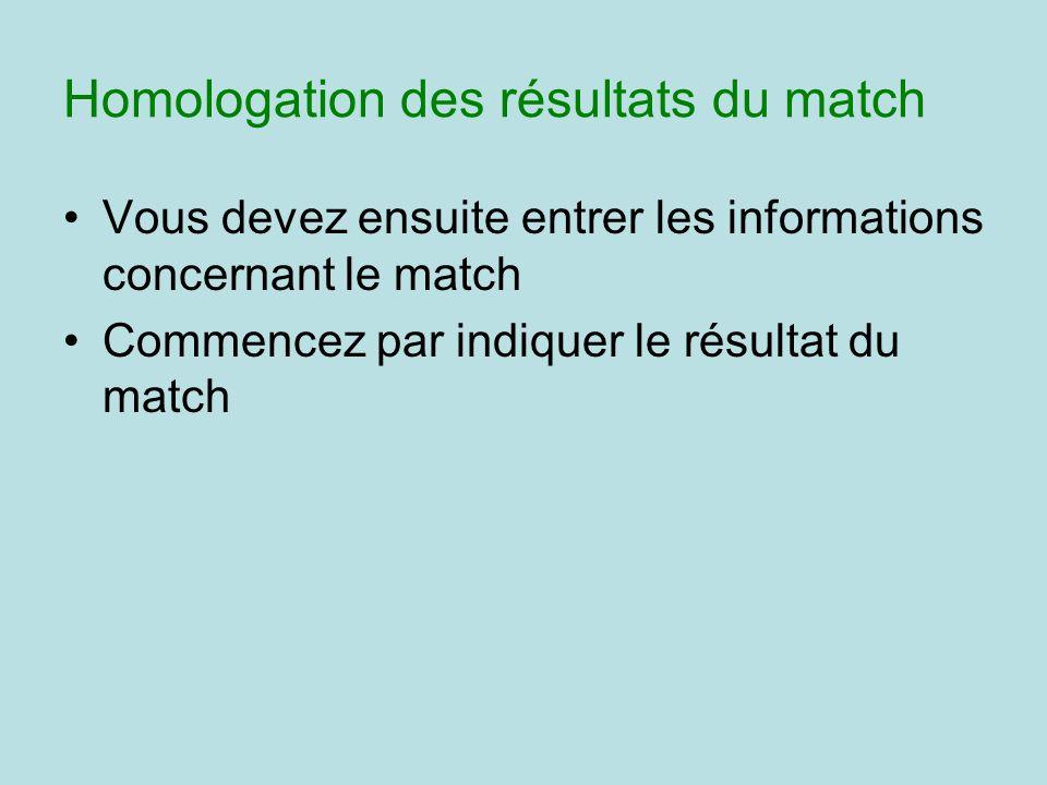 Vous devez ensuite entrer les informations concernant le match Commencez par indiquer le résultat du match