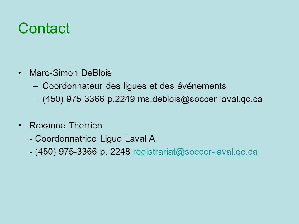 Contact Marc-Simon DeBlois –Coordonnateur des ligues et des événements –(450) 975-3366 p.2249ms.deblois@soccer-laval.qc.ca Roxanne Therrien - Coordonnatrice Ligue Laval A - (450) 975-3366 p.