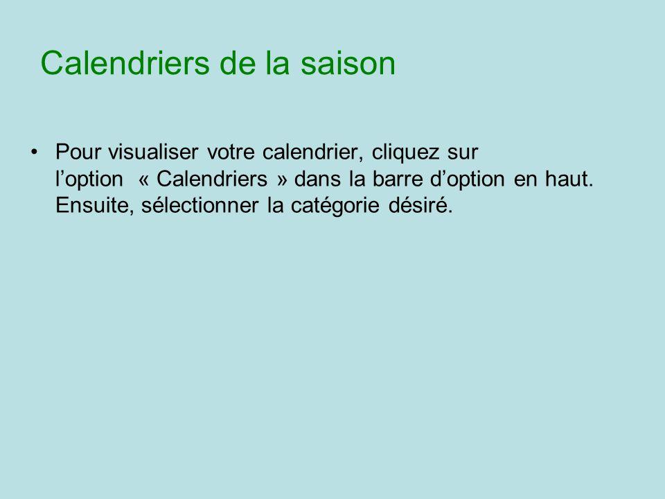 Calendriers de la saison Pour visualiser votre calendrier, cliquez sur loption « Calendriers » dans la barre doption en haut. Ensuite, sélectionner la