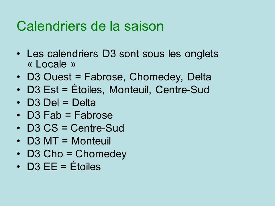 Calendriers de la saison Les calendriers D3 sont sous les onglets « Locale » D3 Ouest = Fabrose, Chomedey, Delta D3 Est = Étoiles, Monteuil, Centre-Sud D3 Del = Delta D3 Fab = Fabrose D3 CS = Centre-Sud D3 MT = Monteuil D3 Cho = Chomedey D3 EE = Étoiles