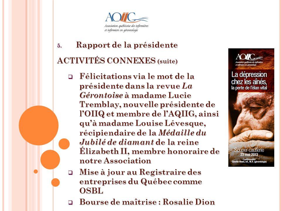 5. Rapport de la présidente ACTIVITÉS CONNEXES (suite) Félicitations via le mot de la présidente dans la revue La Gérontoise à madame Lucie Tremblay,