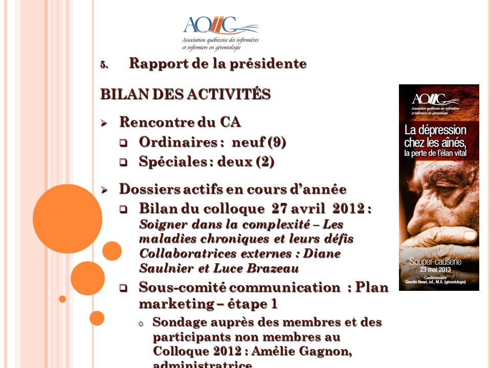 5. Rapport de la présidente BILAN DES ACTIVITÉS Rencontre du CA Rencontre du CA Ordinaires : neuf (9) Ordinaires : neuf (9) Spéciales : deux (2) Spéci