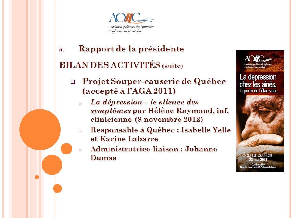 5. Rapport de la présidente BILAN DES ACTIVITÉS (suite) Projet Souper-causerie de Québec (accepté à lAGA 2011) Projet Souper-causerie de Québec (accep