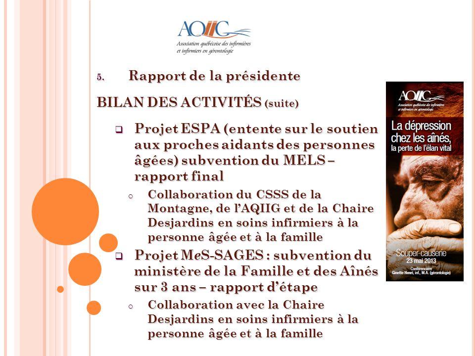 5. Rapport de la présidente BILAN DES ACTIVITÉS (suite) Projet ESPA (entente sur le soutien aux proches aidants des personnes âgées) subvention du MEL