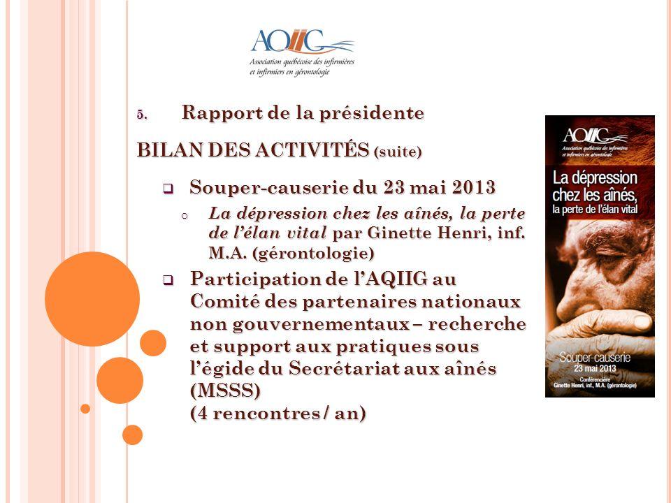 5. Rapport de la présidente BILAN DES ACTIVITÉS (suite) Souper-causerie du 23 mai 2013 Souper-causerie du 23 mai 2013 o La dépression chez les aînés,