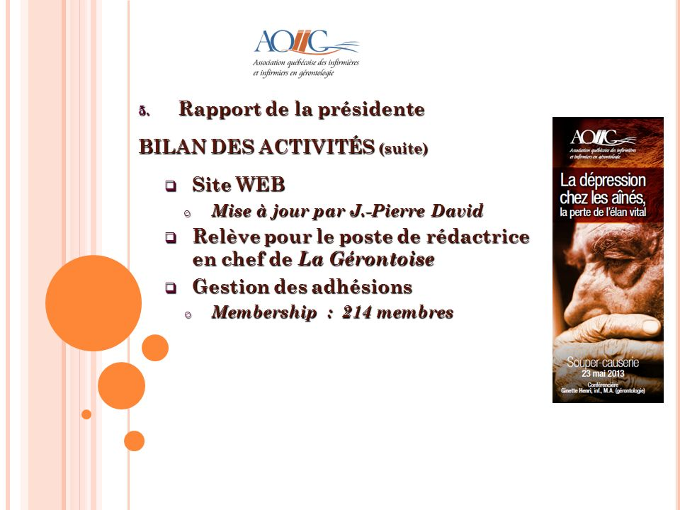 5. Rapport de la présidente BILAN DES ACTIVITÉS (suite) Site WEB Site WEB o Mise à jour par J.-Pierre David Relève pour le poste de rédactrice en chef