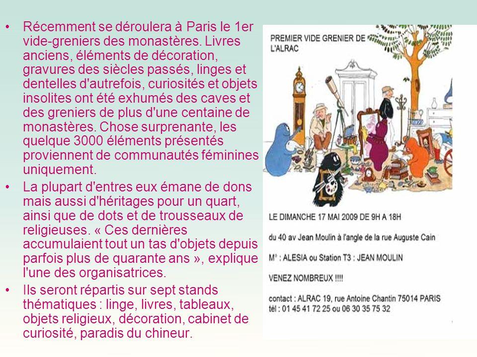 Récemment se déroulera à Paris le 1er vide-greniers des monastères. Livres anciens, éléments de décoration, gravures des siècles passés, linges et den