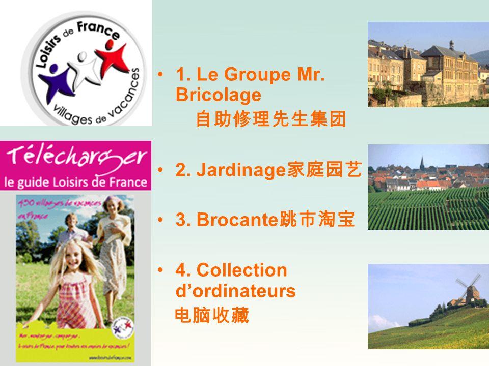 1. Le Groupe Mr. Bricolage 2. Jardinage 3. Brocante 4. Collection dordinateurs