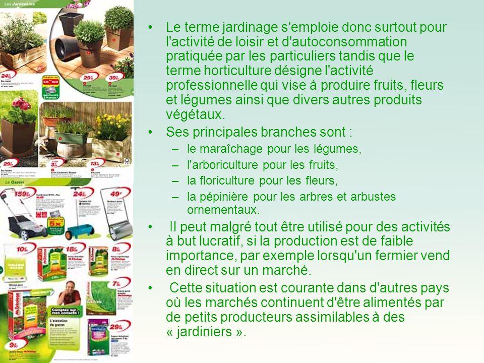 Le terme jardinage s'emploie donc surtout pour l'activité de loisir et d'autoconsommation pratiquée par les particuliers tandis que le terme horticult