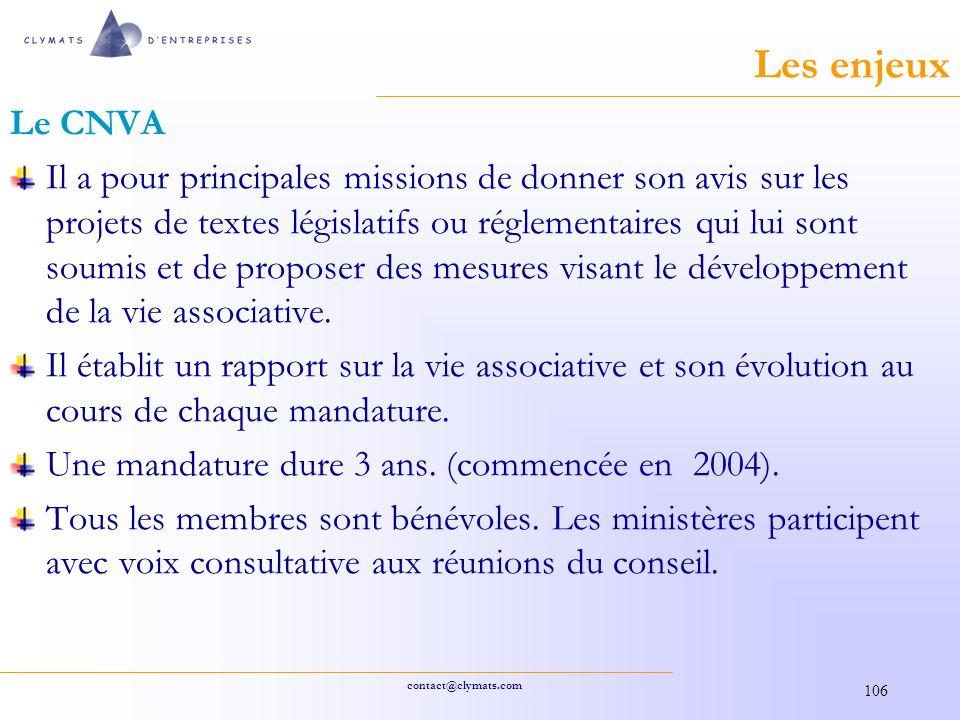 contact@clymats.com 106 Les enjeux Le CNVA Il a pour principales missions de donner son avis sur les projets de textes législatifs ou réglementaires qui lui sont soumis et de proposer des mesures visant le développement de la vie associative.