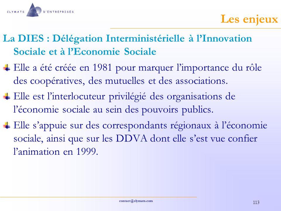 contact@clymats.com 113 Les enjeux La DIES : Délégation Interministérielle à lInnovation Sociale et à lEconomie Sociale Elle a été créée en 1981 pour marquer limportance du rôle des coopératives, des mutuelles et des associations.