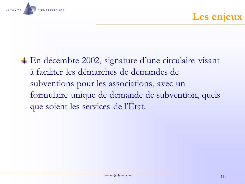 contact@clymats.com 115 Les enjeux En décembre 2002, signature dune circulaire visant à faciliter les démarches de demandes de subventions pour les associations, avec un formulaire unique de demande de subvention, quels que soient les services de lÉtat.