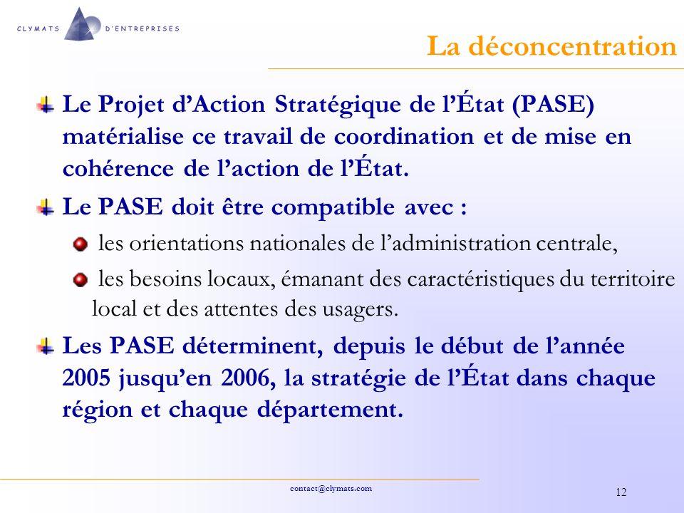 contact@clymats.com 12 La déconcentration Le Projet dAction Stratégique de lÉtat (PASE) matérialise ce travail de coordination et de mise en cohérence de laction de lÉtat.