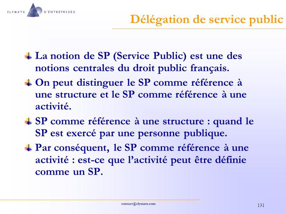 contact@clymats.com 131 Délégation de service public La notion de SP (Service Public) est une des notions centrales du droit public français.