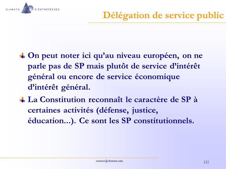 contact@clymats.com 132 Délégation de service public On peut noter ici quau niveau européen, on ne parle pas de SP mais plutôt de service dintérêt général ou encore de service économique dintérêt général.