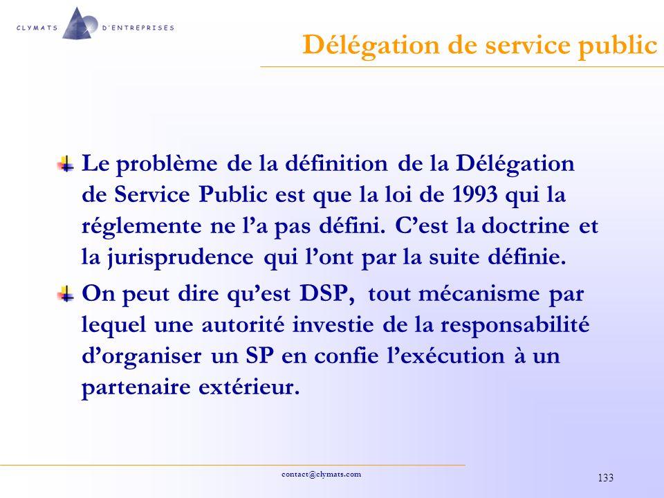 contact@clymats.com 133 Délégation de service public Le problème de la définition de la Délégation de Service Public est que la loi de 1993 qui la réglemente ne la pas défini.