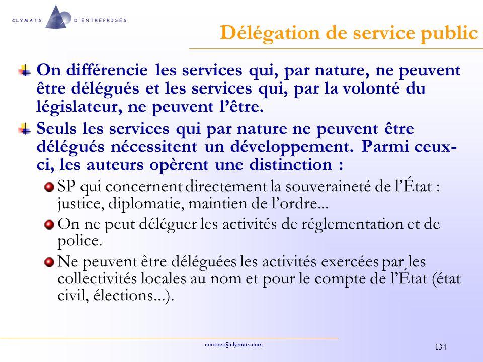 contact@clymats.com 134 Délégation de service public On différencie les services qui, par nature, ne peuvent être délégués et les services qui, par la volonté du législateur, ne peuvent lêtre.