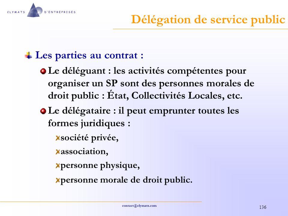 contact@clymats.com 136 Délégation de service public Les parties au contrat : Le déléguant : les activités compétentes pour organiser un SP sont des personnes morales de droit public : État, Collectivités Locales, etc.