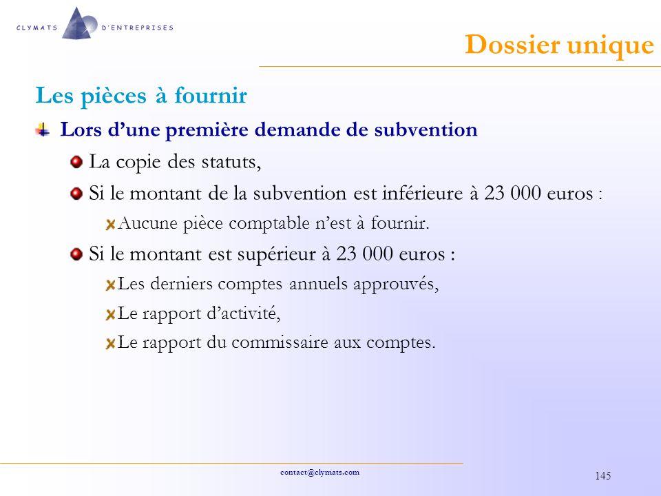 contact@clymats.com 145 Dossier unique Les pièces à fournir Lors dune première demande de subvention La copie des statuts, Si le montant de la subvention est inférieure à 23 000 euros : Aucune pièce comptable nest à fournir.