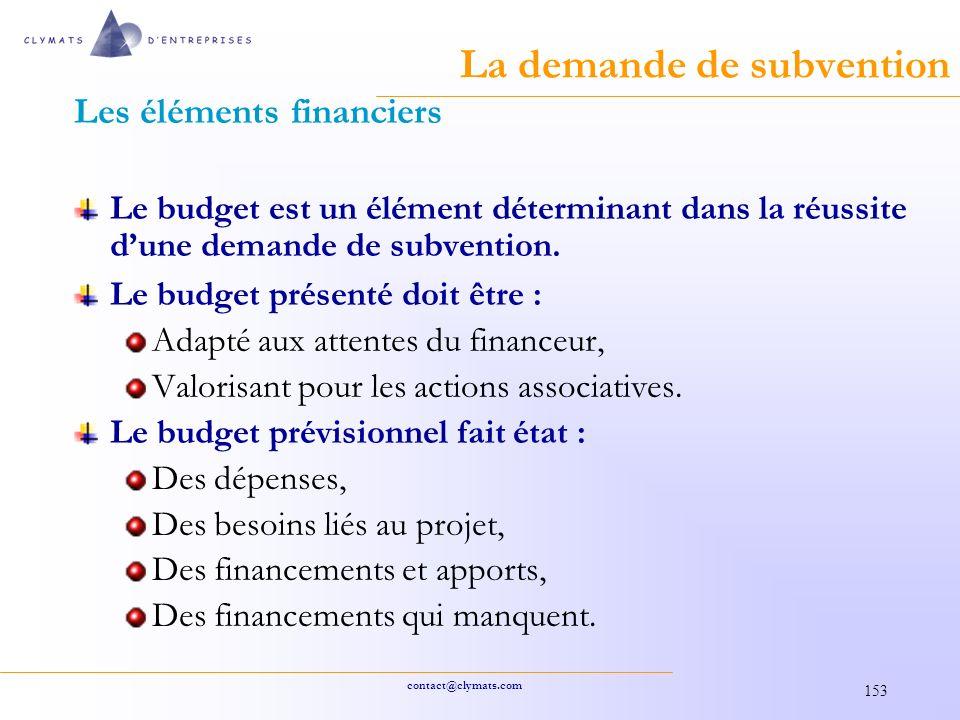 contact@clymats.com 153 La demande de subvention Les éléments financiers Le budget est un élément déterminant dans la réussite dune demande de subvention.