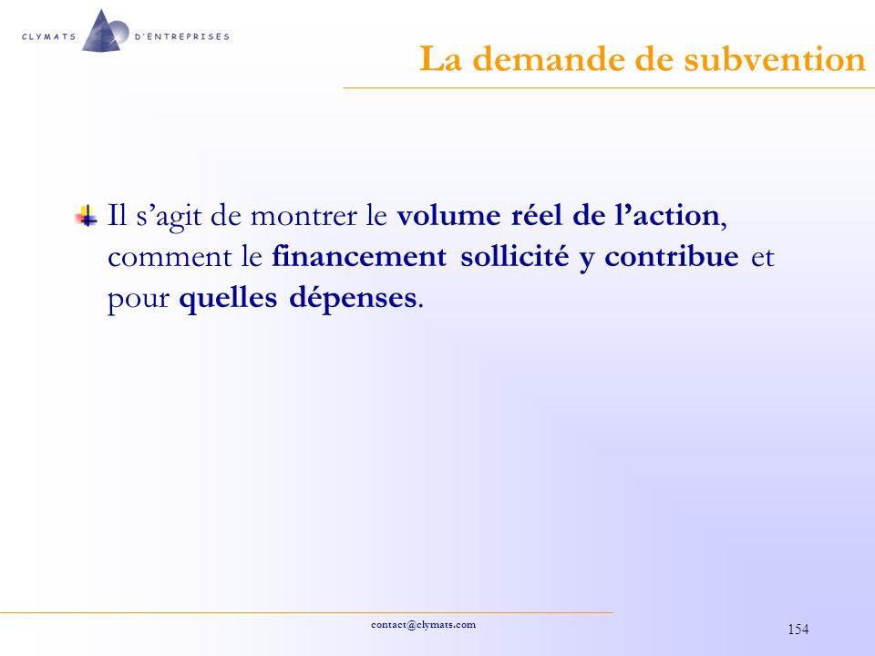 contact@clymats.com 154 La demande de subvention Il sagit de montrer le volume réel de laction, comment le financement sollicité y contribue et pour quelles dépenses.