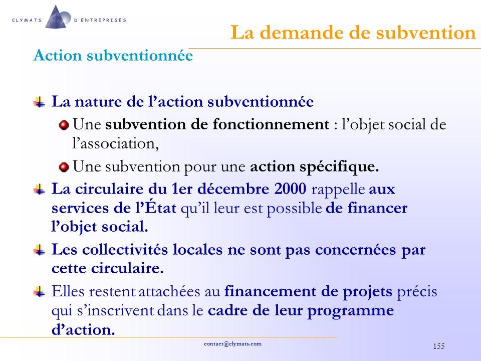 contact@clymats.com 155 La demande de subvention Action subventionnée La nature de laction subventionnée Une subvention de fonctionnement : lobjet social de lassociation, Une subvention pour une action spécifique.