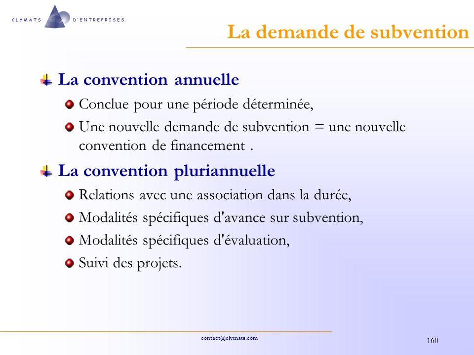 contact@clymats.com 160 La demande de subvention La convention annuelle Conclue pour une période déterminée, Une nouvelle demande de subvention = une nouvelle convention de financement.