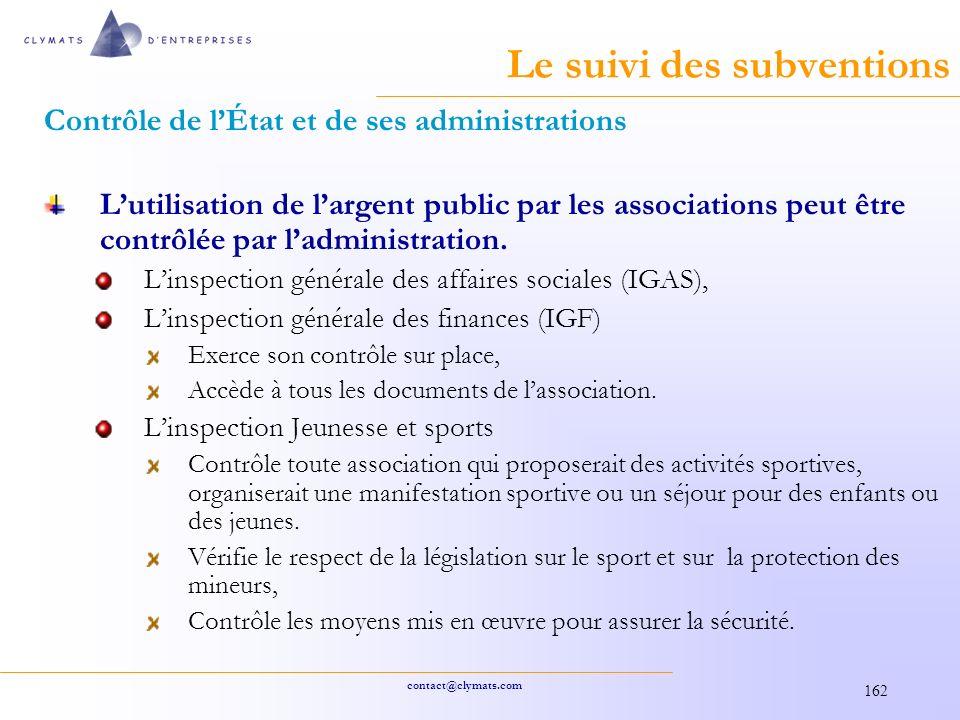 contact@clymats.com 162 Le suivi des subventions Contrôle de lÉtat et de ses administrations Lutilisation de largent public par les associations peut être contrôlée par ladministration.