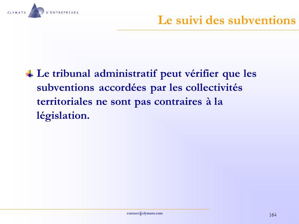 contact@clymats.com 164 Le suivi des subventions Le tribunal administratif peut vérifier que les subventions accordées par les collectivités territoriales ne sont pas contraires à la législation.