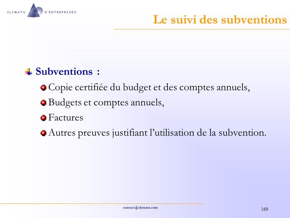 contact@clymats.com 169 Le suivi des subventions Subventions : Copie certifiée du budget et des comptes annuels, Budgets et comptes annuels, Factures Autres preuves justifiant lutilisation de la subvention.