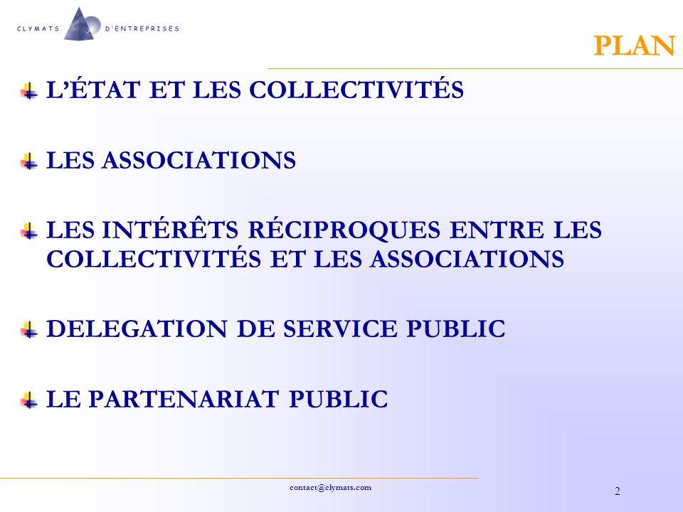 contact@clymats.com 2 PLAN LÉTAT ET LES COLLECTIVITÉS LES ASSOCIATIONS LES INTÉRÊTS RÉCIPROQUES ENTRE LES COLLECTIVITÉS ET LES ASSOCIATIONS DELEGATION DE SERVICE PUBLIC LE PARTENARIAT PUBLIC