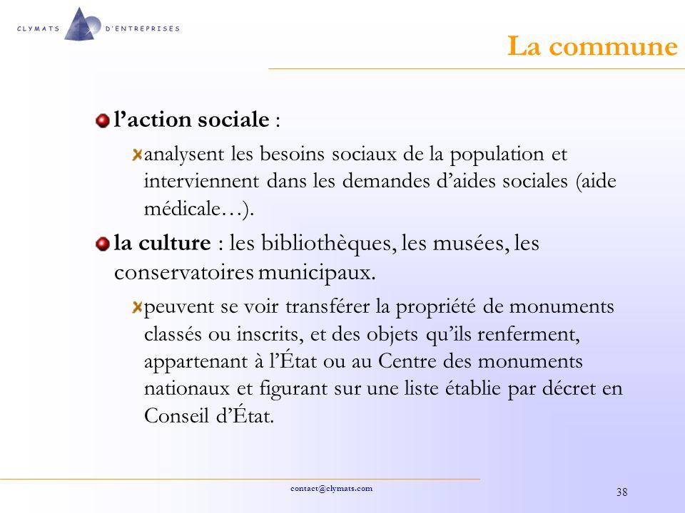 contact@clymats.com 38 La commune laction sociale : analysent les besoins sociaux de la population et interviennent dans les demandes daides sociales (aide médicale…).