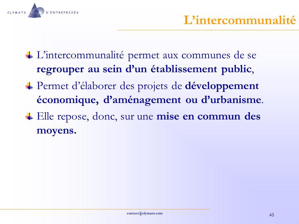 contact@clymats.com 40 Lintercommunalité Lintercommunalité permet aux communes de se regrouper au sein dun établissement public, Permet délaborer des projets de développement économique, daménagement ou durbanisme.