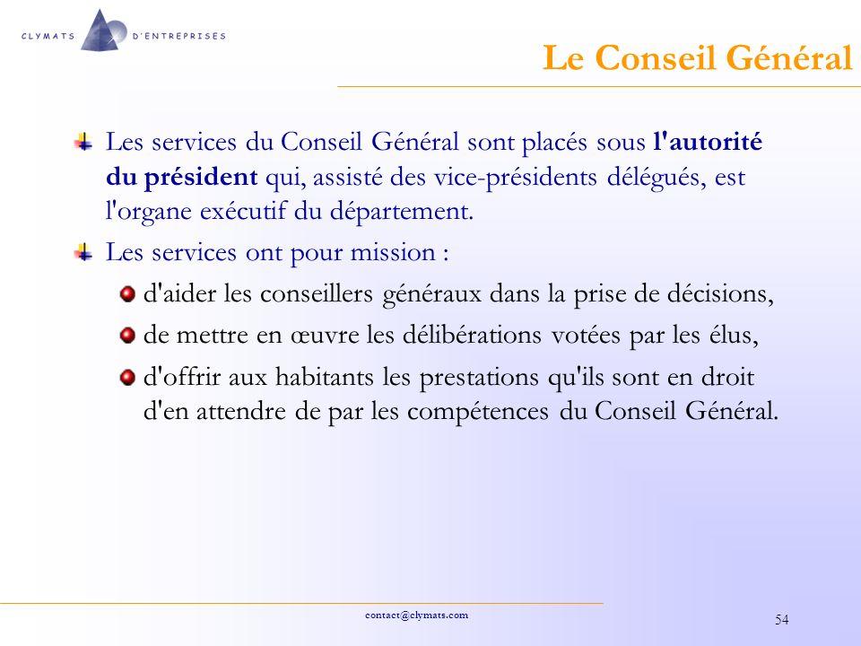 contact@clymats.com 54 Le Conseil Général Les services du Conseil Général sont placés sous l autorité du président qui, assisté des vice-présidents délégués, est l organe exécutif du département.