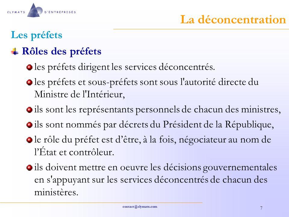 contact@clymats.com 7 La déconcentration Les préfets Rôles des préfets les préfets dirigent les services déconcentrés.