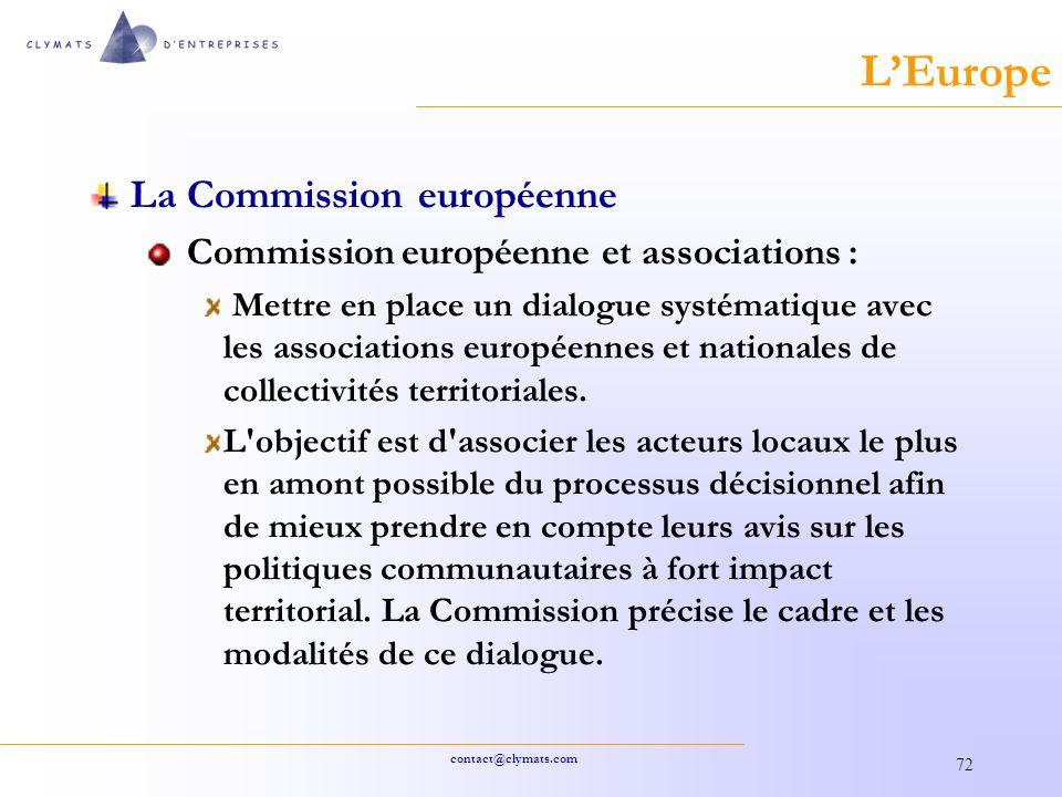 contact@clymats.com 72 LEurope La Commission européenne Commission européenne et associations : Mettre en place undialogue systématique Mettre en place un dialogue systématique avec les associations européennes et nationales de collectivités territoriales.