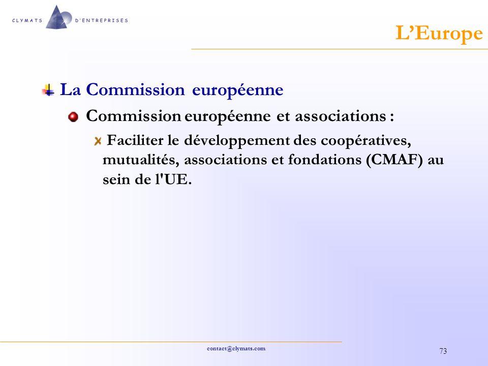 contact@clymats.com 73 LEurope La Commission européenne Commission européenne et associations : Faciliter le développement associations Faciliter le développement des coopératives, mutualités, associations et fondations (CMAF) au sein de l UE.