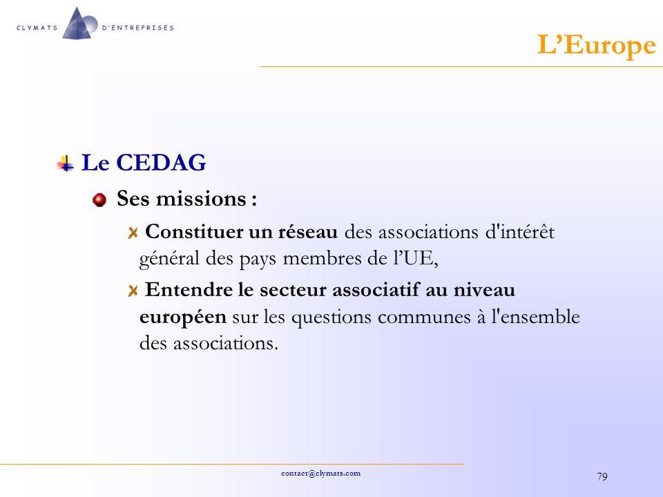 contact@clymats.com 79 LEurope Le CEDAG Ses missions : Constituer un réseau des associations d intérêt général des pays membres de lUE, Entendre le secteur associatif au niveau européen sur les questions communes à l ensemble des associations.