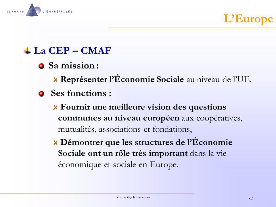 contact@clymats.com 82 LEurope La CEP – CMAF Sa mission : Représenter lÉconomie Sociale au niveau de lUE.