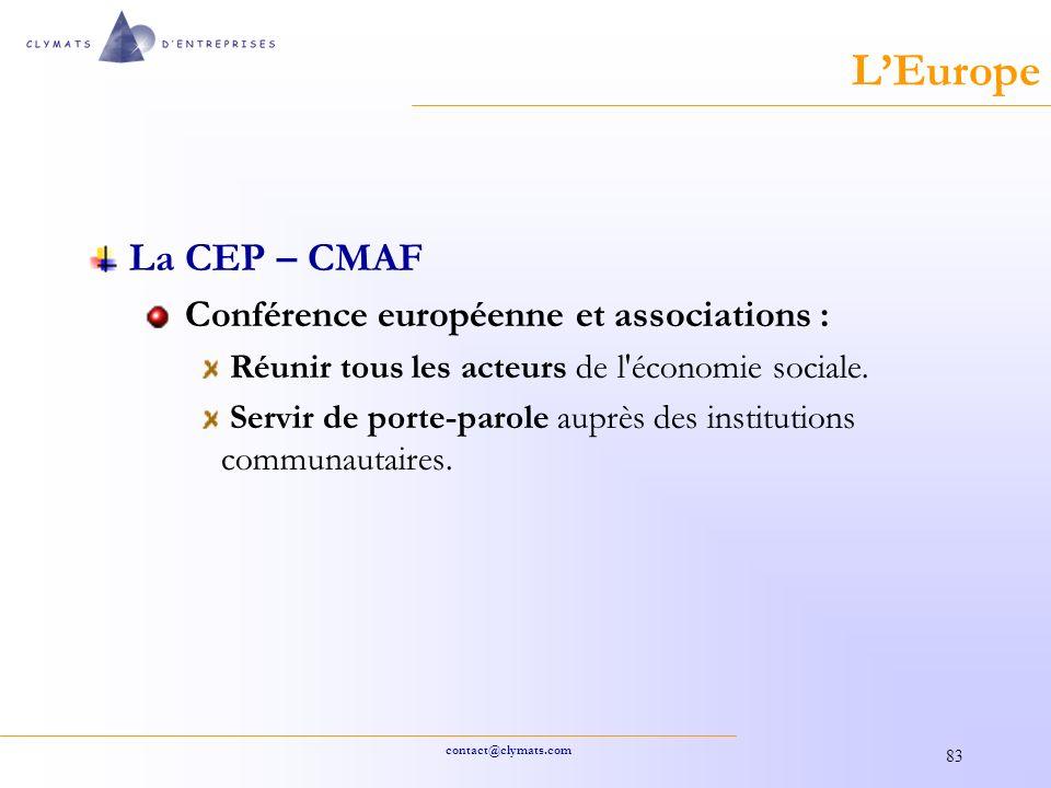 contact@clymats.com 83 LEurope La CEP – CMAF Conférence européenne et associations : Réunir tous les acteurs de l économie sociale.