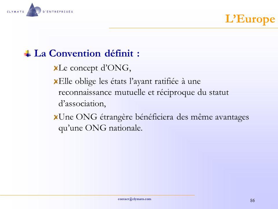 contact@clymats.com 86 LEurope La Convention définit : Le concept dONG, Elle oblige les états layant ratifiée à une reconnaissance mutuelle et réciproque du statut dassociation, Une ONG étrangère bénéficiera des même avantages quune ONG nationale.