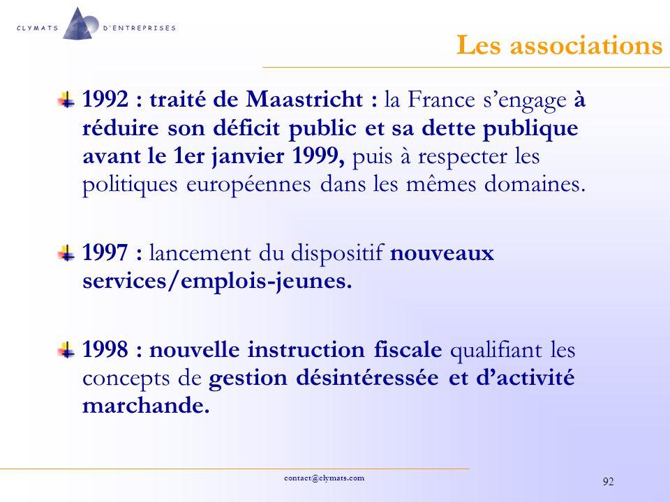 contact@clymats.com 92 Les associations 1992 : traité de Maastricht : la France sengage à réduire son déficit public et sa dette publique avant le 1er janvier 1999, puis à respecter les politiques européennes dans les mêmes domaines.