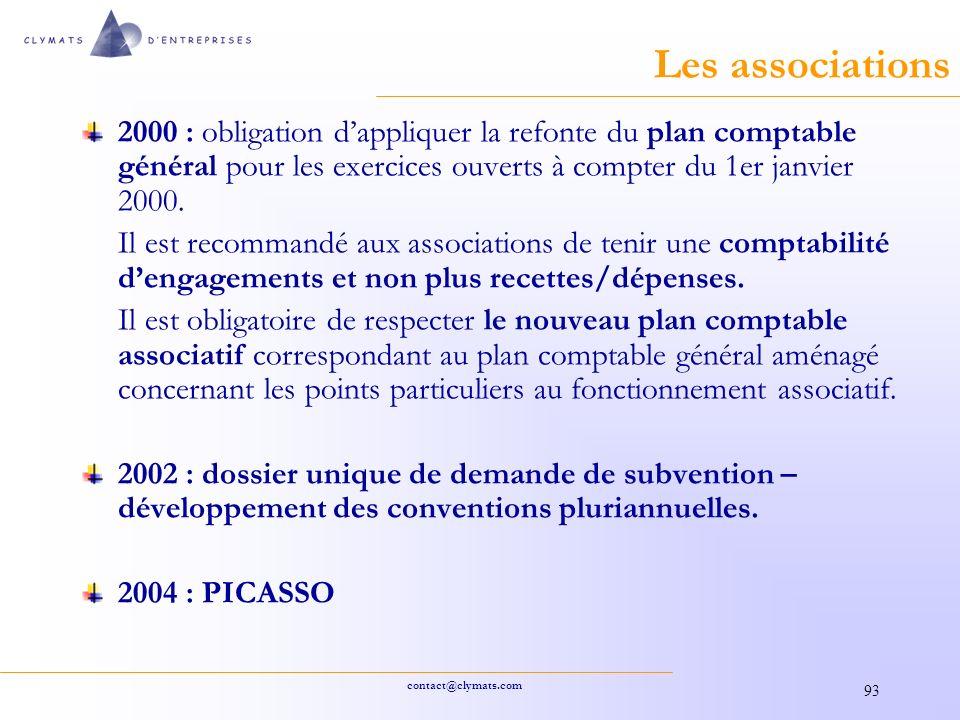 contact@clymats.com 93 Les associations 2000 : obligation dappliquer la refonte du plan comptable général pour les exercices ouverts à compter du 1er janvier 2000.