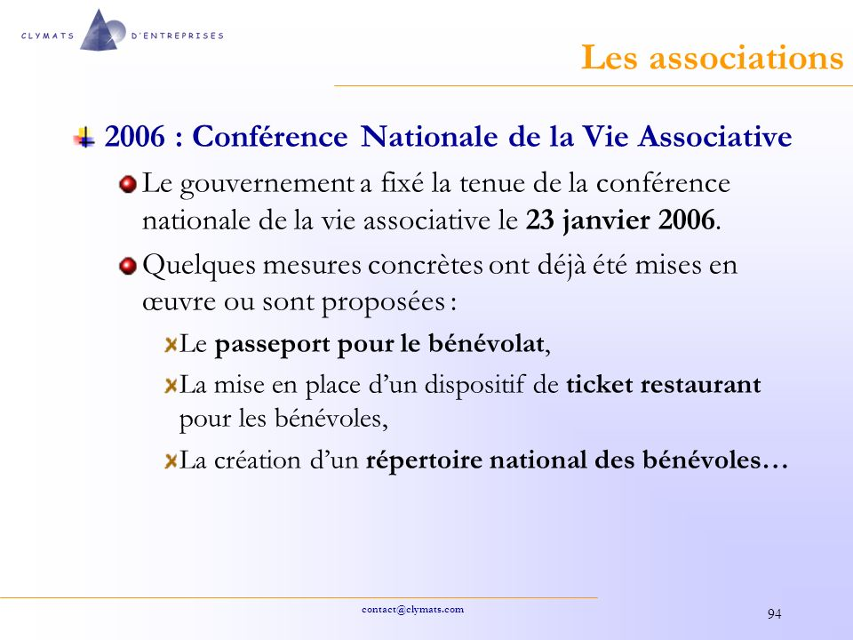 contact@clymats.com 94 Les associations 2006 : Conférence Nationale de la Vie Associative Le gouvernement a fixé la tenue de la conférence nationale de la vie associative le 23 janvier 2006.