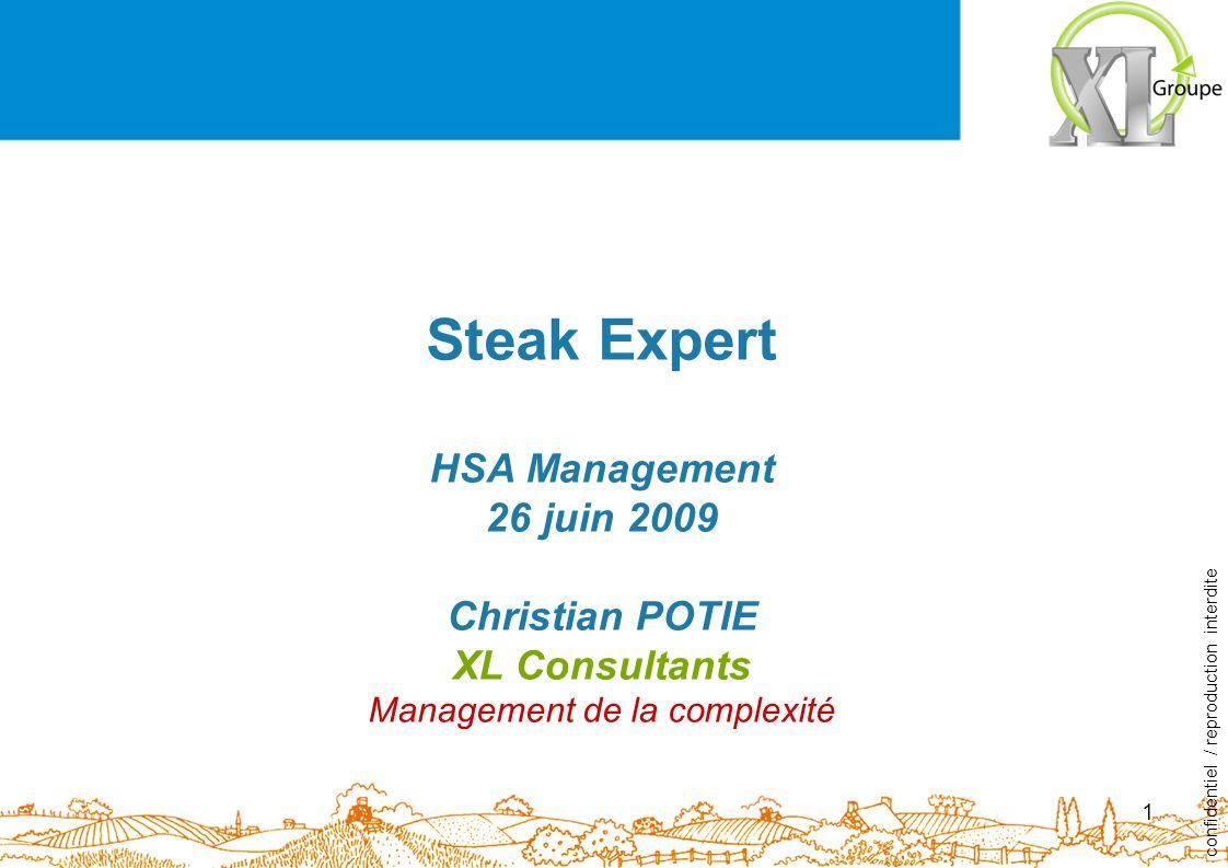 ˝ Ensemble, osons entreprendre ˝ 1 Steak Expert HSA Management 26 juin 2009 Christian POTIE XL Consultants Management de la complexité confidentiel / reproduction interdite