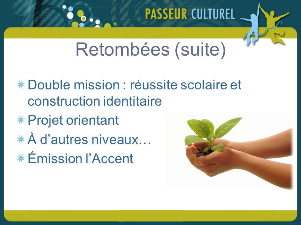 Retombées (suite) Double mission : réussite scolaire et construction identitaire Projet orientant À dautres niveaux… Émission lAccent