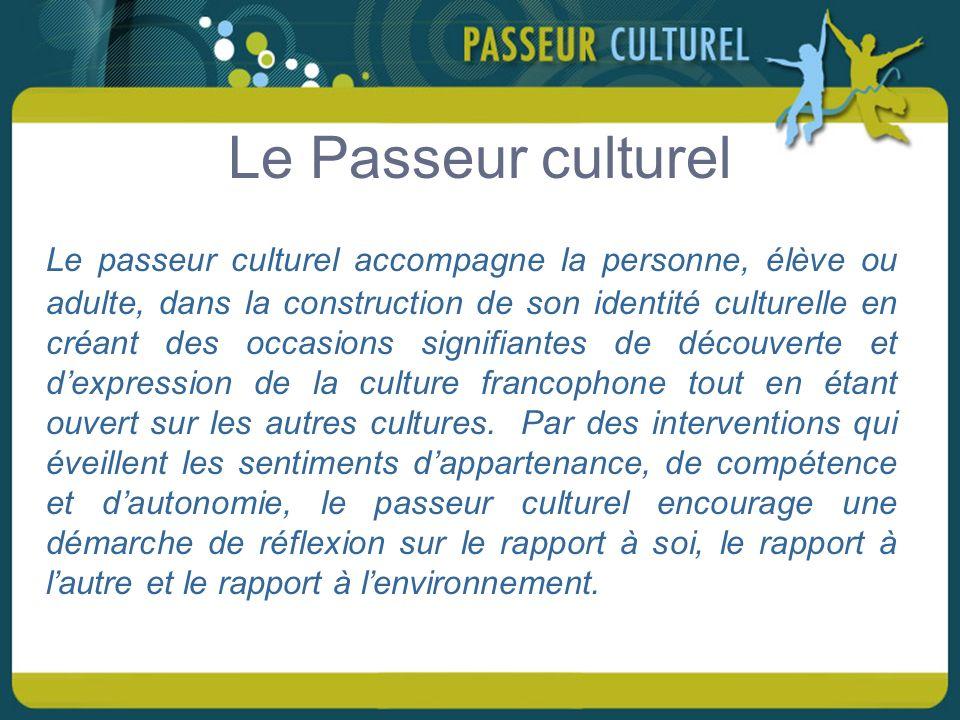 Le Passeur culturel Le passeur culturel accompagne la personne, élève ou adulte, dans la construction de son identité culturelle en créant des occasions signifiantes de découverte et dexpression de la culture francophone tout en étant ouvert sur les autres cultures.